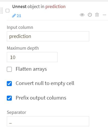 The prediction values output by the classification model are nested. To unpack those values, add an Unnest step