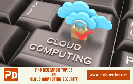 Top 10 PhD Research Topics in Cloud Computing Security Projects
