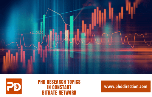 Inventive PhD Research Topics in constant bitrate network