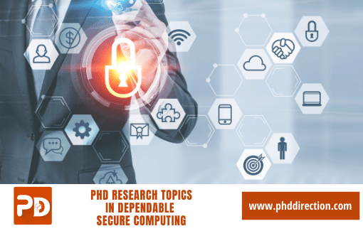 Trending PhD Research Topics in Dependable and Secure Computing