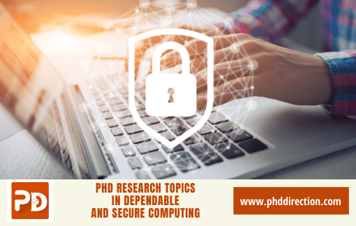 Innovative PhD Research Topics in Dependable and Secure Computing