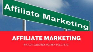 Affiliate Marketing: Was du darüber wissen solltest!