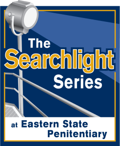 The Searchlight Series: Judicial Discretion @ Eastern State Penitentiary Historic Site