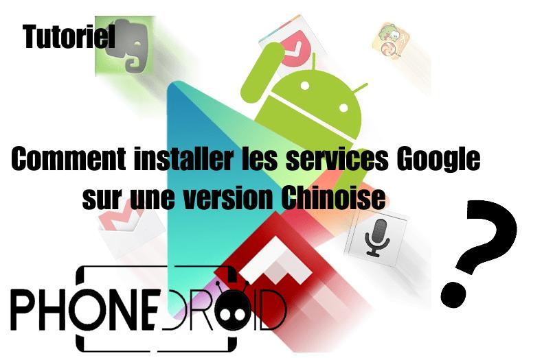 Tutoriel : Comment installer les services Google sur une Version Chinoise?