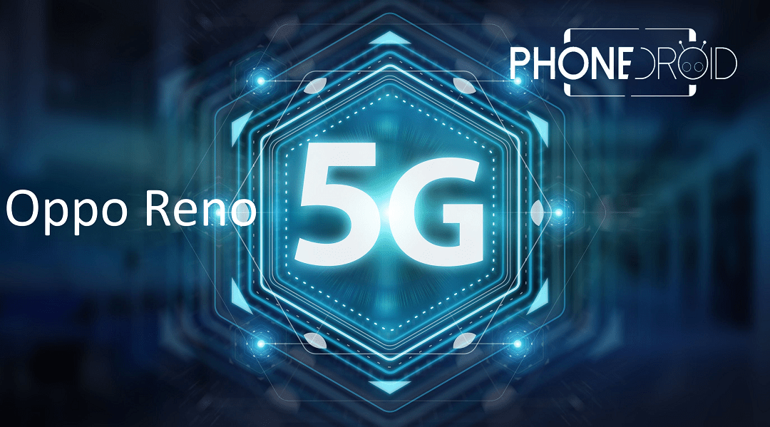 Oppo Reno 5G : premier smartphone 5G disponible en Europe!