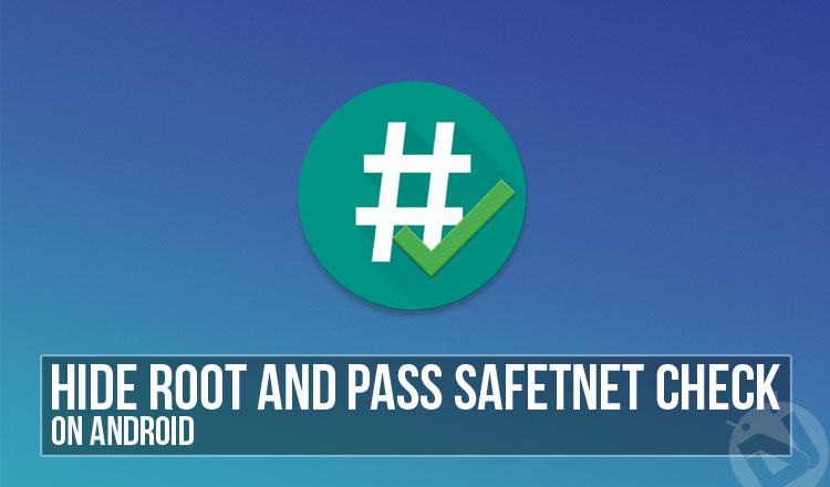 Hide Root on Android and Pass SafetyNet Check - Phoneweek