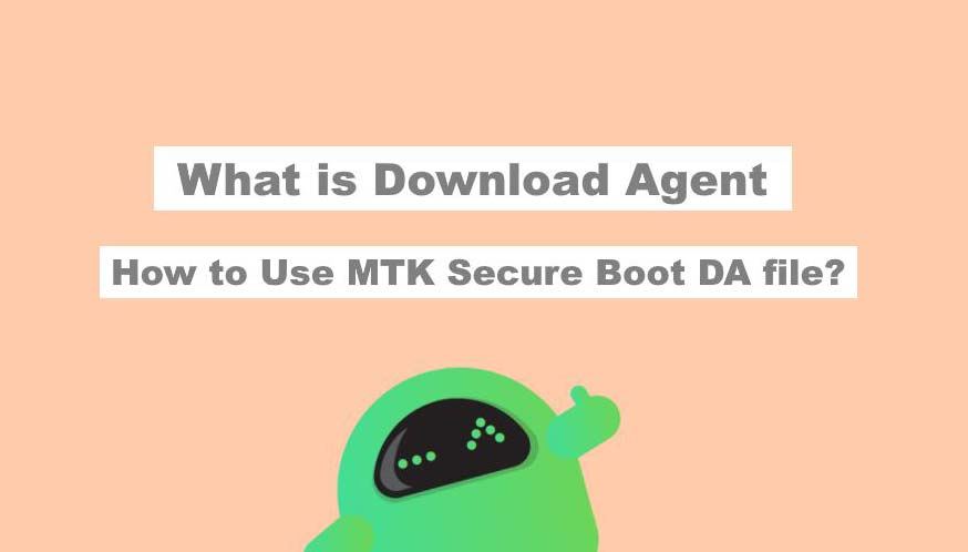 What is Download Agent? How to Use MTK Secure Boot DA file? - Phoneweek