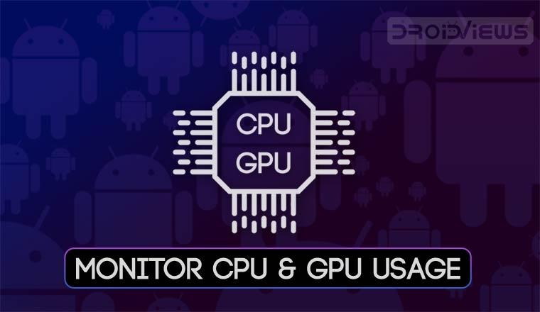 Monitor CPU and GPU Usage and RAM on Android - Phoneweek