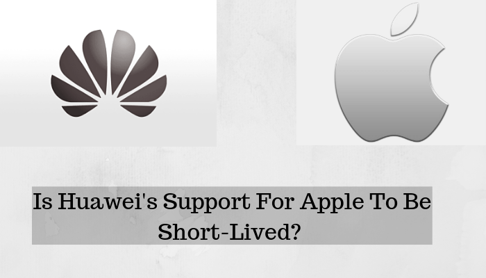 Huawei's Support For Rival Apple May Be Short Lived