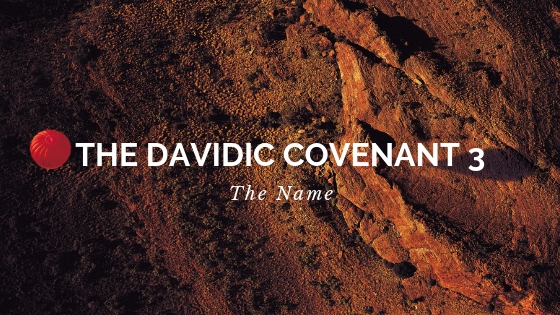 The Davidic Covenant 3 - The Name