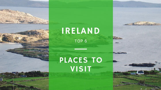 Ireland Top 6 Places To Visit