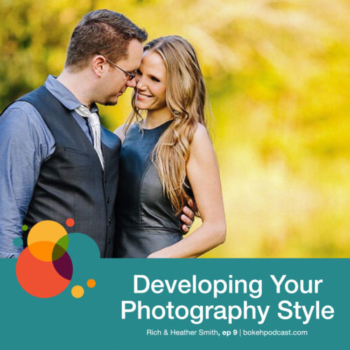 Episode 9 Developing Your Photography Style – Rich and Heather Smith