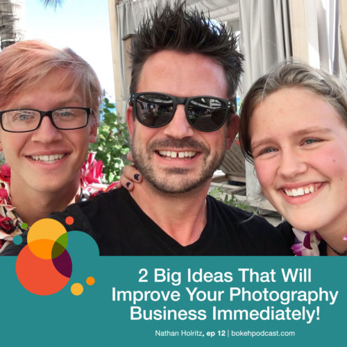 Episode 12: 2 Big Ideas That Will Improve Your Photography Business Immediately! – Nathan Holritz
