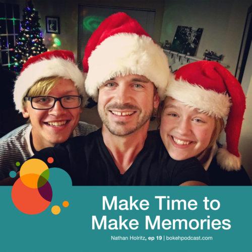 Episode 19: Make Time to Make Memories – Nathan Holritz