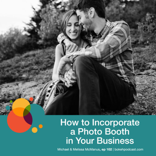 Episode 102: How to Incorporate a Photo Booth in Your Business – Michael and Melissa McManus