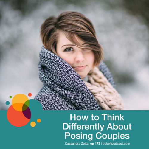 Episode 173: How to Think Differently About Posing Couples – Cassandra Zetta