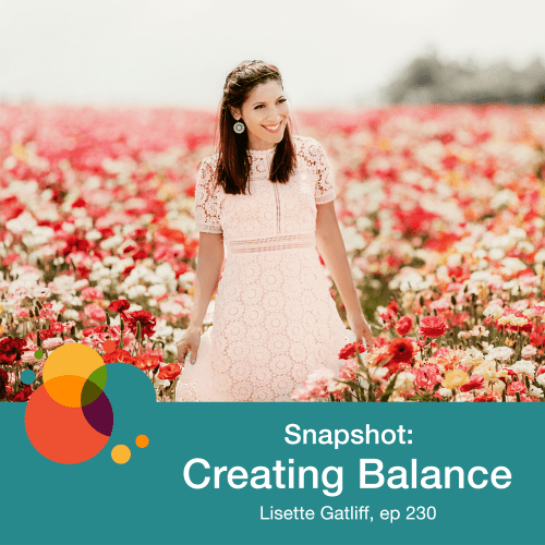 Episode 230: Snapshot: Creating Balance – Lisette Gatliff
