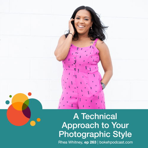 Episode 263: A Technical Approach to Your Photographic Style – Rhea Whitney