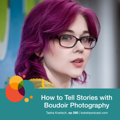 Episode 280: How to Tell Stories With Boudoir Photography – Tasha Koetsch