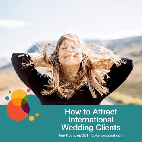 Episode 281: How to Attract International Wedding Clients – Ann Koch