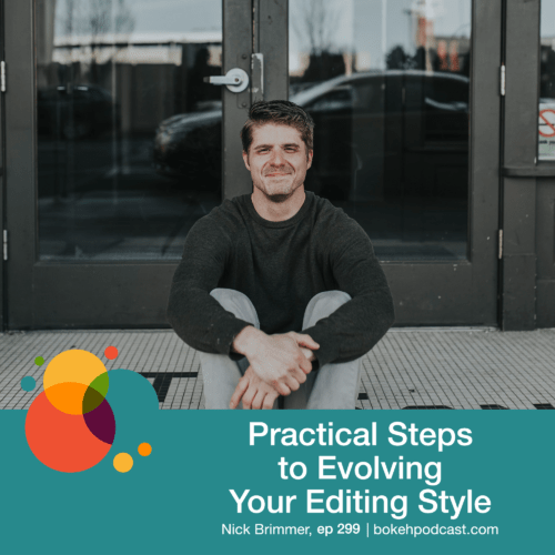 Episode 299: Practical Steps to Evolving Your Editing Style – Nick Brimmer