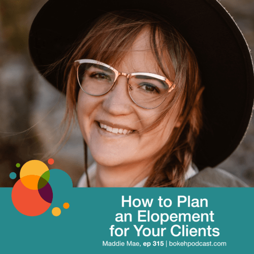 Episode 315: How to Plan an Elopement for Your Clients – Maddie Mae