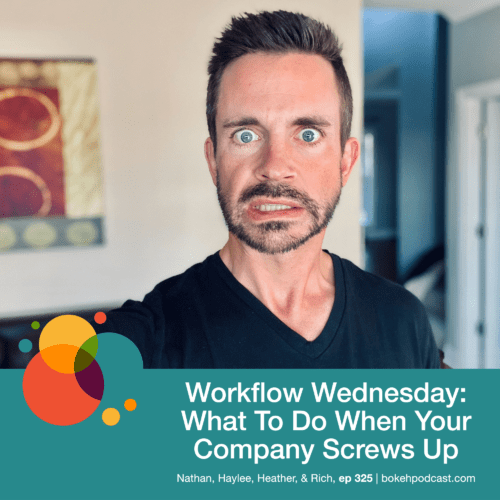 Episode 325: Workflow Wednesday: What To Do When Your Company Screws Up – Nathan, Haylee, Heather, & Rich