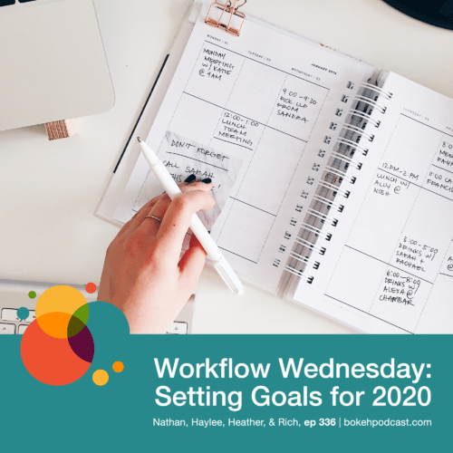 Episode 336: Workflow Wednesday: Setting Goals for 2020 – Nathan, Haylee, Heather, & Rich