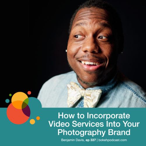 Episode 337: How to Incorporate Video Services into Your Photography Brand – Benjamin Davis
