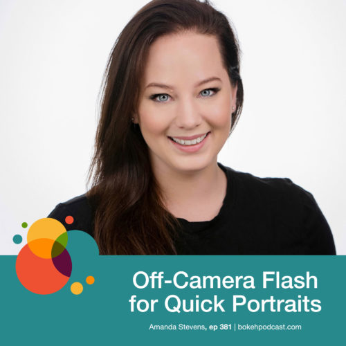 Episode 381: Off-Camera Flash for Quick Portraits – Amanda Stevens