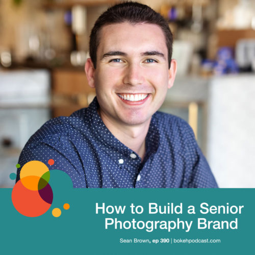 Episode 390: How to Build a Senior Photography Brand – Sean Brown