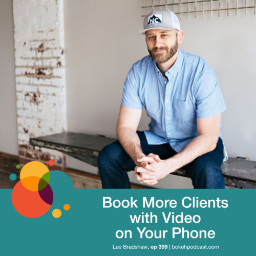 Episode 399: Book More Clients With Video on Your Phone – Lee Bradshaw
