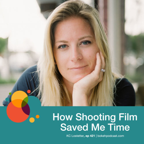 Episode 421: How Shooting Film Saved Me Time – KC Lostetter
