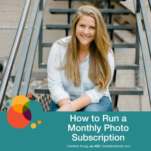 Episode 452: How to Run a Monthly Photo Subscription – Caroline Axvig