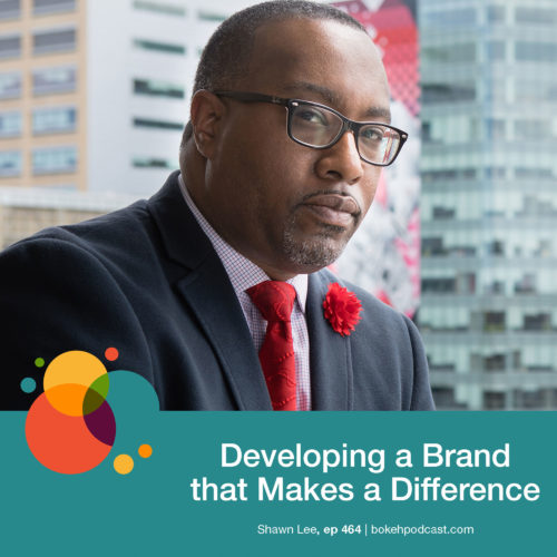Episode 464: Developing a Brand that Makes a Difference – Shawn Lee