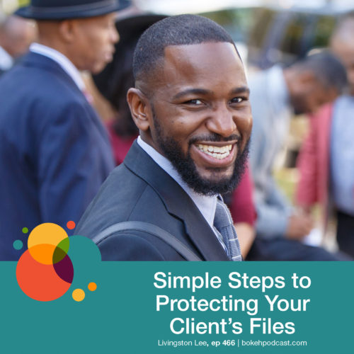 Episode 466: Simple Steps to Protecting Your Client's Files – Livingston Lee