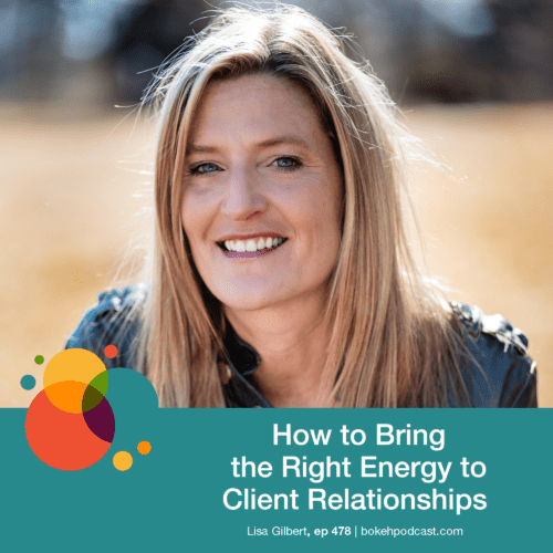 Episode 478: How to Bring the Right Energy to Client Relationships – Lisa Gilbert
