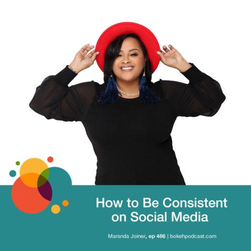 Episode 486: How to Be Consistent on Social Media – Maranda Joiner