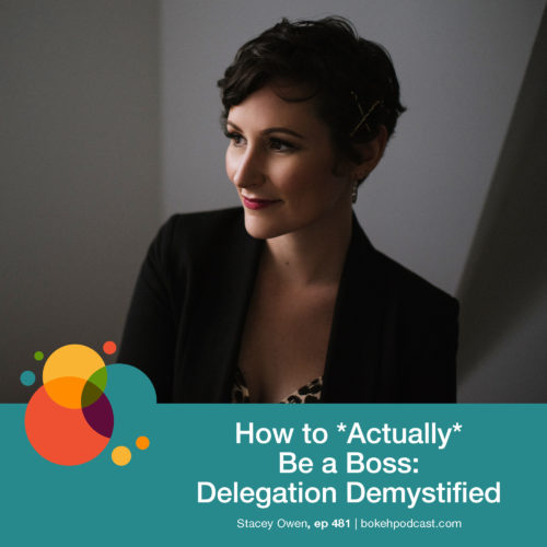 Episode 481: How to *Actually* Be a Boss: Delegation Demystified – Stacey Owen