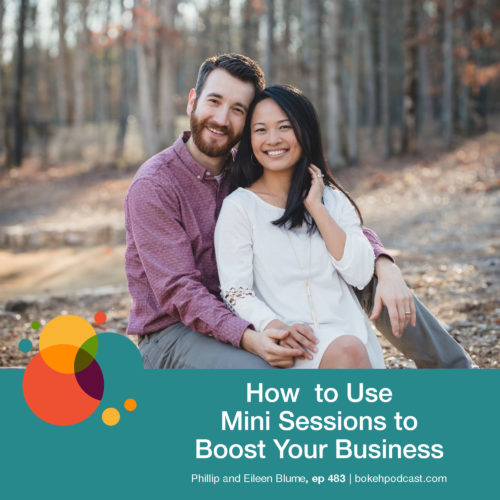 Episode 483: How to Use Mini Sessions to Grow Your Business – Phillip and Eileen Blume