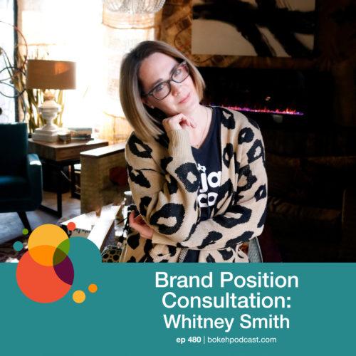 Episode 480: Brand Position Consultation – Whitney Smith