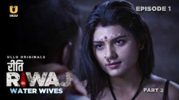 Riti Riwaj Water Wives (P02-E01) Watch UllU Original Hindi Hot Web Series
