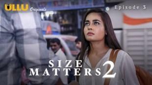 Size Matters 2 (P01-E03) Watch UllU Original Hindi Hot Web Series