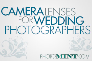 Camera Lenses for Wedding Photographers