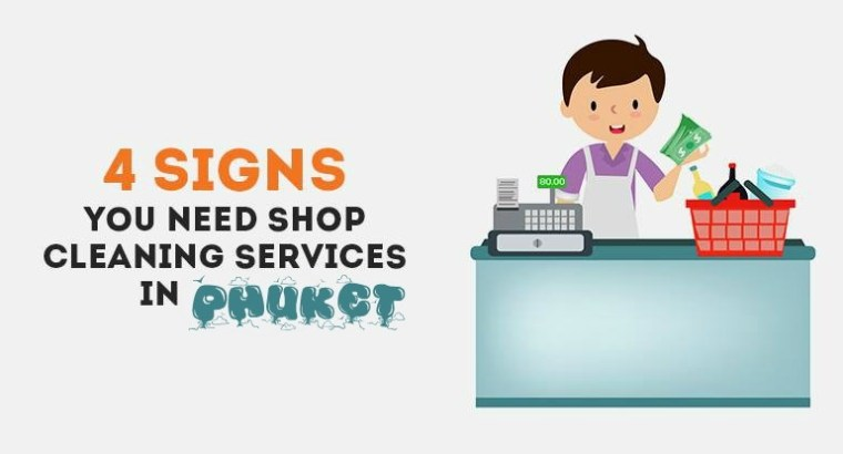 4 SIGNS YOU NEED SHOP CLEANING SERVICES IN PHUKET