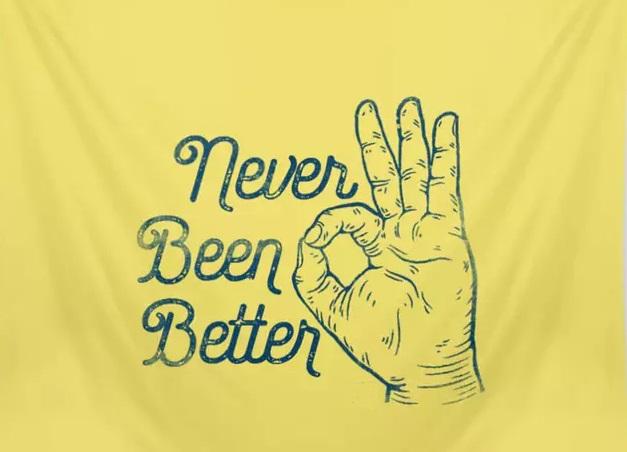 Mai stati meglio…