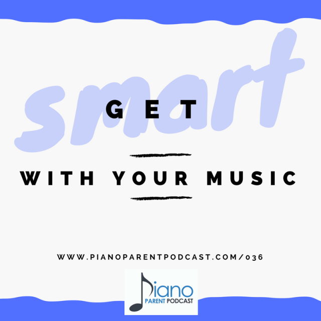 Episode 036 Getting Smart With Your Music Piano Parent Podcast