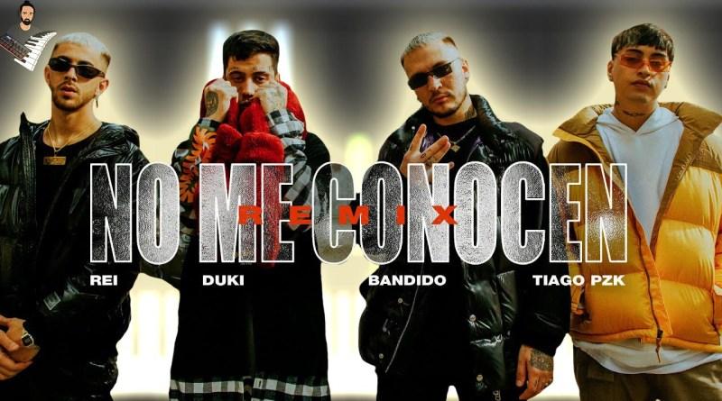 NO ME CONOCEN (REMIX) - BANDIDO & DUKI & REI & TIAGO PZK