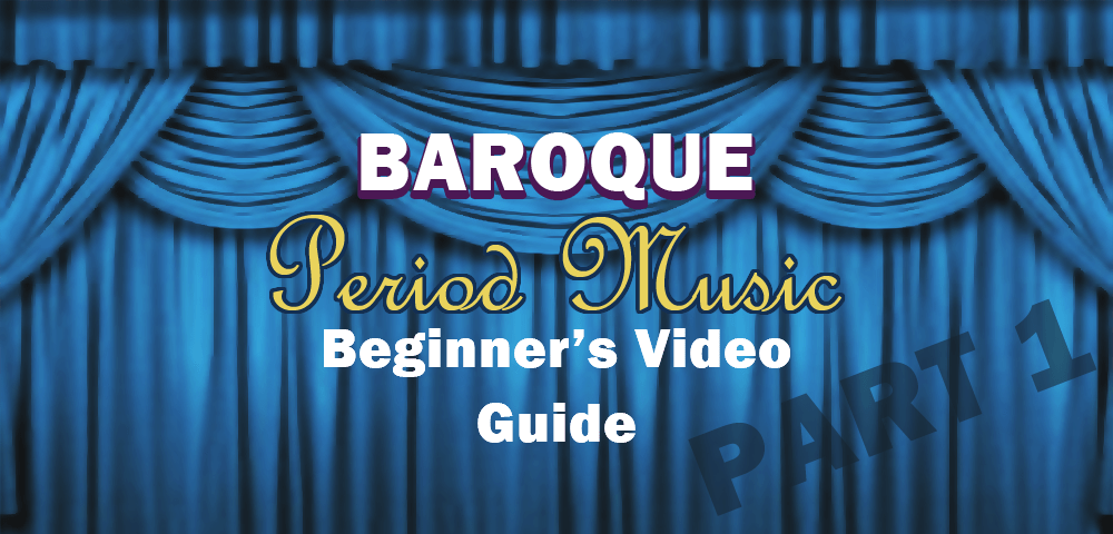 Baroque Period Music  Beginner U0026 39 S Video Guide