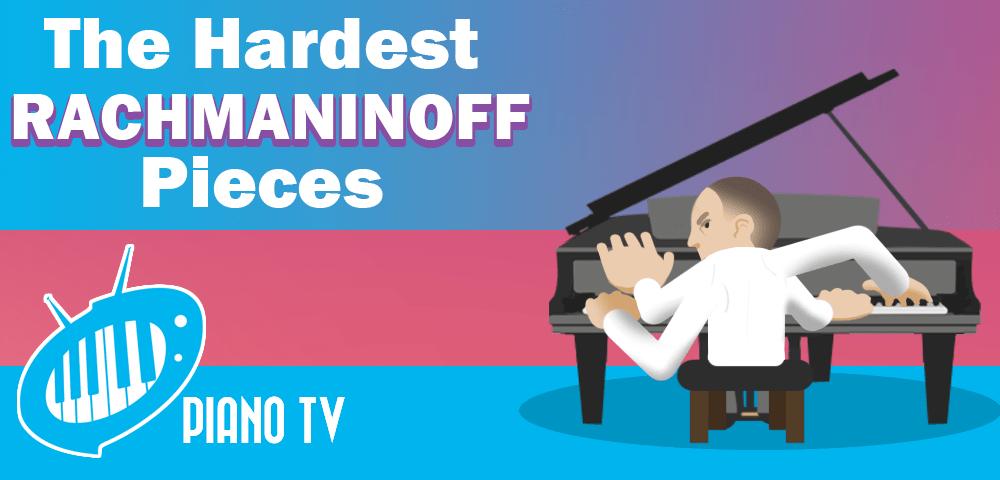 The Hardest Piano Music Ever: Rachmaninoff Edition - PianoTV net